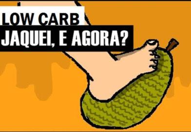 Jaquei! E agora, Como Fica a Dieta Low Carb?